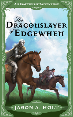 Cover for The Dragonslayer of Edgewhen by Jason A. Holt. Illustration by Kristina Gehrmann - KristinaGehrmann.com.